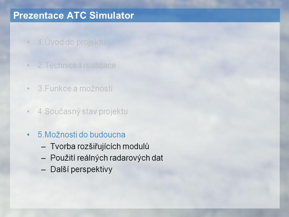 Prezentace ATC Simulator 1.Úvod do projektu 2.Technická realizace 3.Funkce a možnosti 4.Současný stav projektu 5.Možnosti do budoucna –Tvorba rozšiřuj