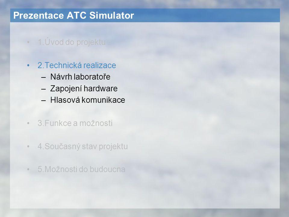 Prezentace ATC Simulator 1.Úvod do projektu 2.Technická realizace –Návrh laboratoře –Zapojení hardware –Hlasová komunikace 3.Funkce a možnosti 4.Souča