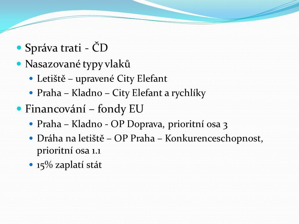 Správa trati - ČD Nasazované typy vlaků Letiště – upravené City Elefant Praha – Kladno – City Elefant a rychlíky Financování – fondy EU Praha – Kladno