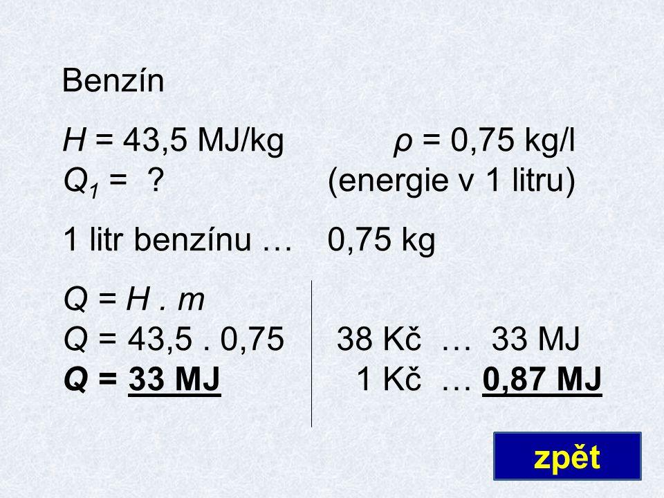 Benzín H = 43,5 MJ/kgρ = 0,75 kg/l Q 1 = ?(energie v 1 litru) 1 litr benzínu…0,75 kg Q = H.