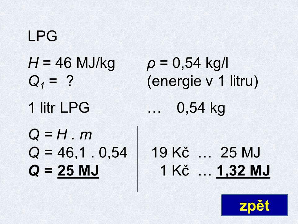 LPG H = 46 MJ/kgρ = 0,54 kg/l Q 1 = (energie v 1 litru) 1 litr LPG…0,54 kg Q = H.
