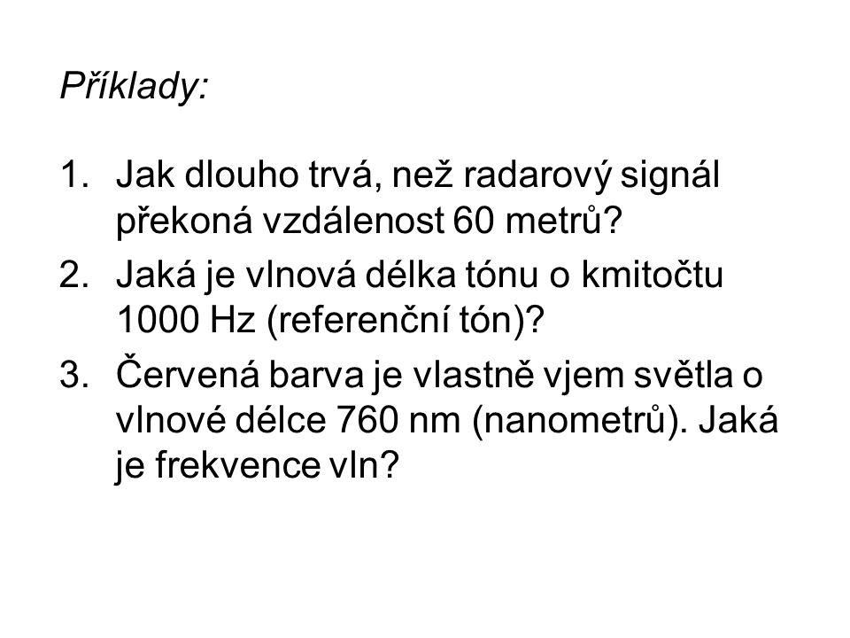 Příklady: 1.Jak dlouho trvá, než radarový signál překoná vzdálenost 60 metrů.