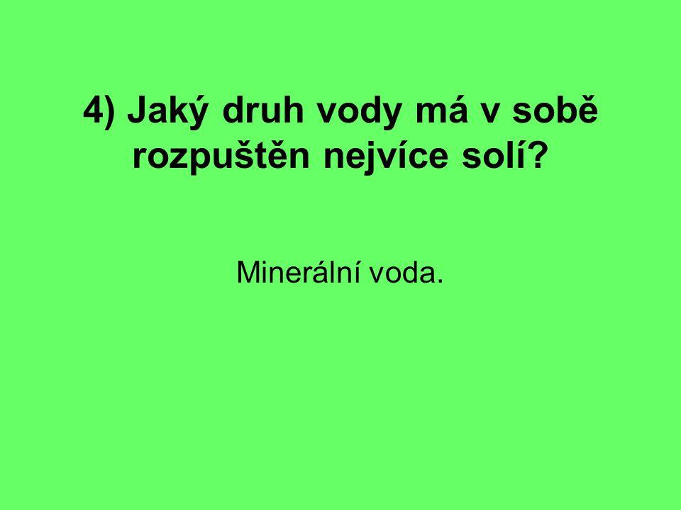 4) Jaký druh vody má v sobě rozpuštěn nejvíce solí? Minerální voda.