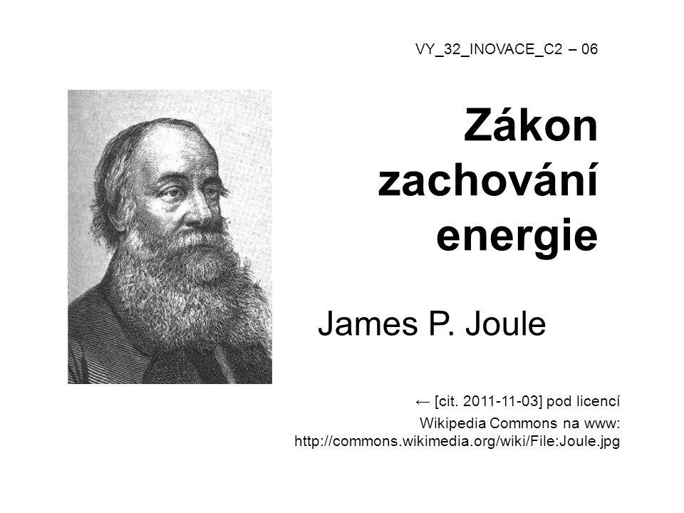 Zákon zachování energie James P. Joule ← [cit. 2011-11-03] pod licencí Wikipedia Commons na www: http://commons.wikimedia.org/wiki/File:Joule.jpg VY_3