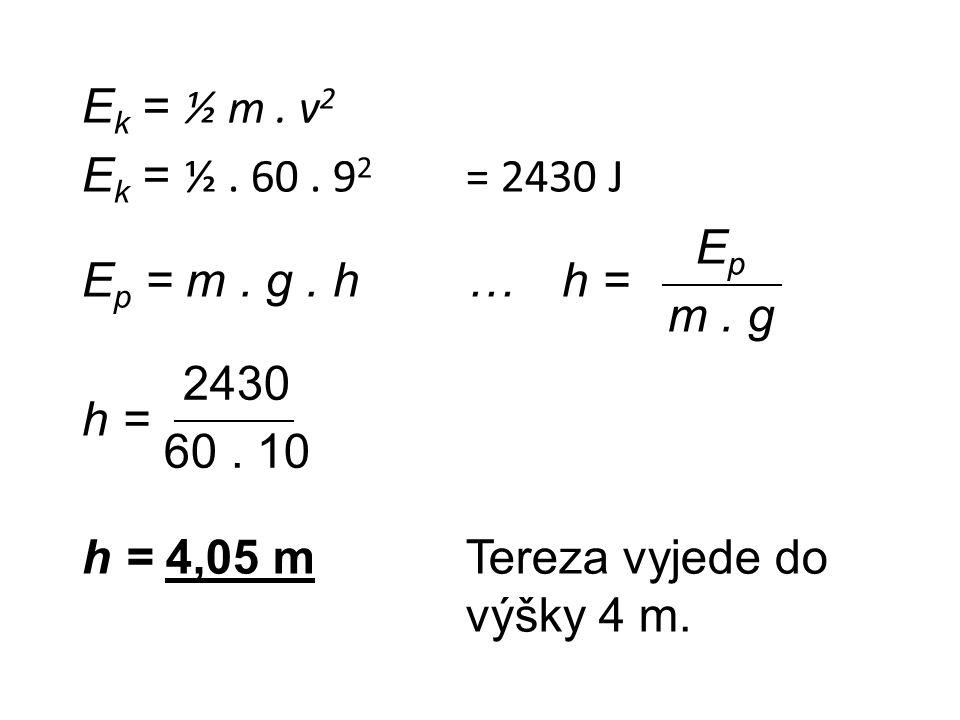 E k = ½ m. v 2 E k = ½. 60. 9 2 = 2430 J E p = m. g. h… h = h = h = 4,05 mTereza vyjede do výšky 4 m. E p m. g 2430 60. 10