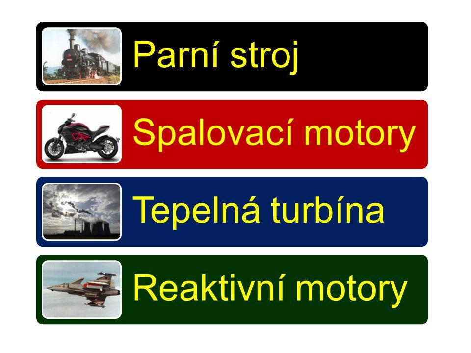 Parní stroj Spalovací motory Tepelná turbína Reaktivní motory