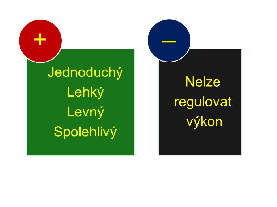 Jednoduchý Lehký Levný Spolehlivý + Nelze regulovat výkon –