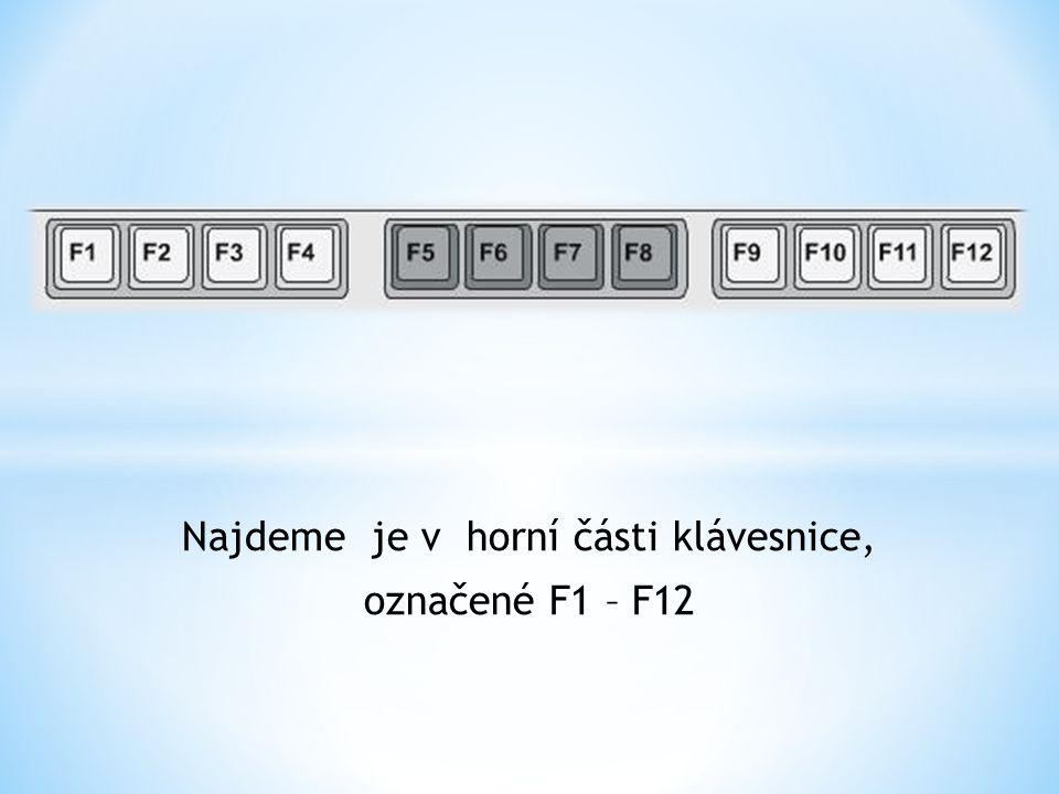 Najdeme je v horní části klávesnice, označené F1 – F12