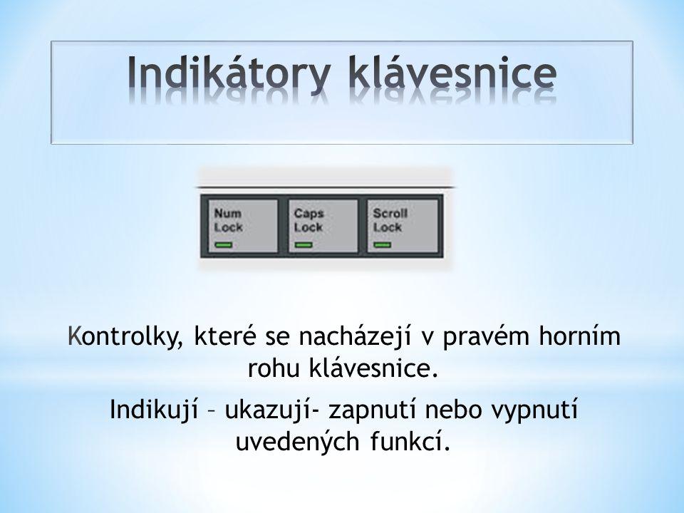 Kontrolky, které se nacházejí v pravém horním rohu klávesnice. Indikují – ukazují- zapnutí nebo vypnutí uvedených funkcí.