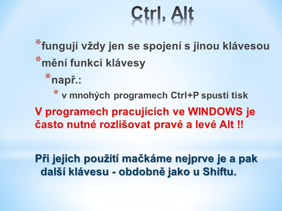 * fungují vždy jen se spojení s jinou klávesou * mění funkci klávesy * např.: * v mnohých programech Ctrl+P spustí tisk V programech pracujících ve WINDOWS je často nutné rozlišovat pravé a levé Alt !.