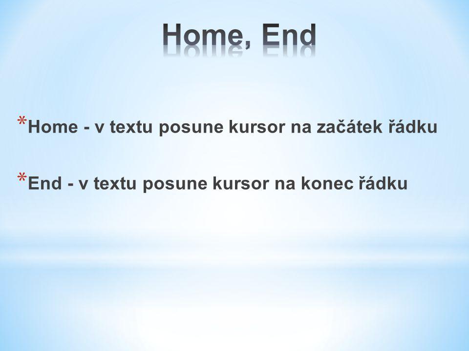 * Home - v textu posune kursor na začátek řádku * End - v textu posune kursor na konec řádku