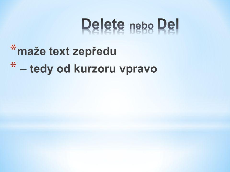 * maže text zepředu * – tedy od kurzoru vpravo