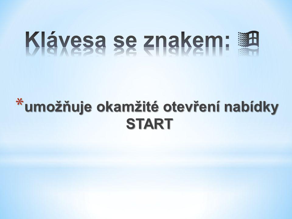 * umožňuje okamžité otevření nabídky START