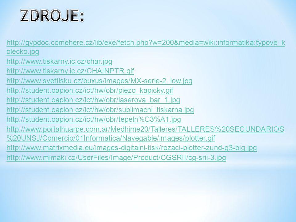 http://gvpdoc.comehere.cz/lib/exe/fetch.php?w=200&media=wiki:informatika:typove_k olecko.jpg http://www.tiskarny.ic.cz/char.jpg http://www.tiskarny.ic.cz/CHAINPTR.gif http://www.svettisku.cz/buxus/images/MX-serie-2_low.jpg http://student.oapion.cz/ict/hw/obr/piezo_kapicky.gif http://student.oapion.cz/ict/hw/obr/laserova_bar_1.jpg http://student.oapion.cz/ict/hw/obr/sublimacni_tiskarna.jpg http://student.oapion.cz/ict/hw/obr/tepeln%C3%A1.jpg http://www.portalhuarpe.com.ar/Medhime20/Talleres/TALLERES%20SECUNDARIOS %20UNSJ/Comercio/01Informatica/Navegable/images/plotter.gif http://www.matrixmedia.eu/images-digitalni-tisk/rezaci-plotter-zund-g3-big.jpg http://www.mimaki.cz/UserFiles/Image/Product/CGSRII/cg-srii-3.jpg