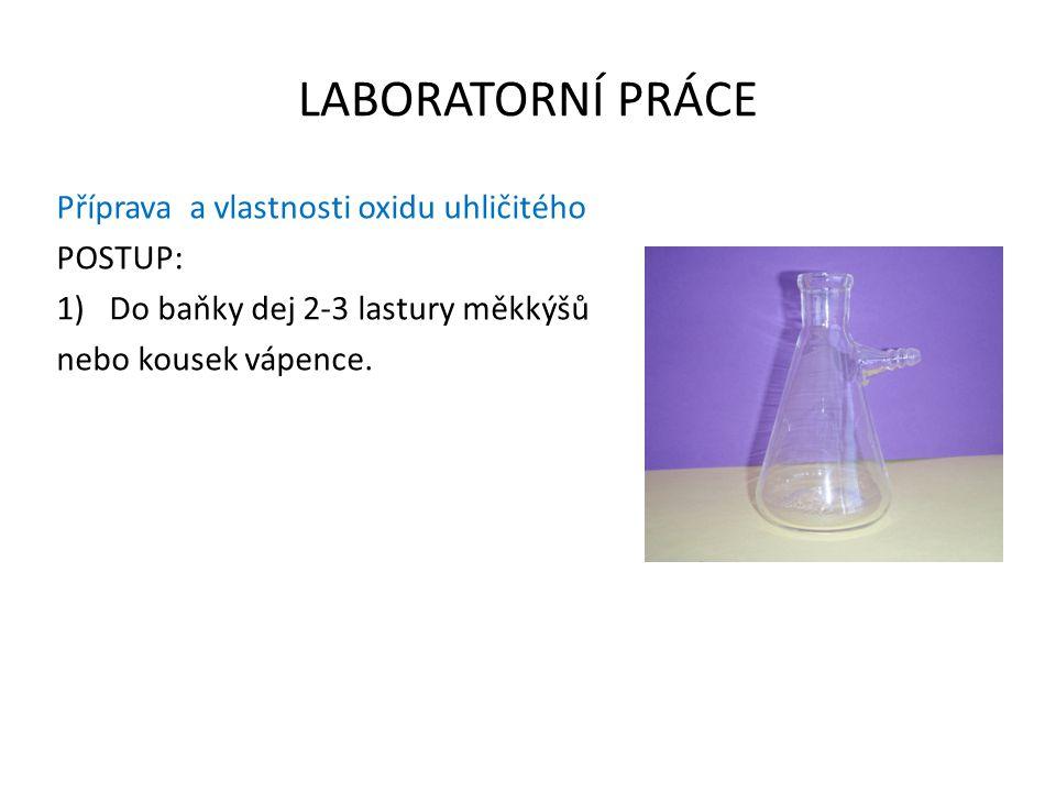 LABORATORNÍ PRÁCE Příprava a vlastnosti oxidu uhličitého POSTUP: 1)Do baňky dej 2-3 lastury měkkýšů nebo kousek vápence.
