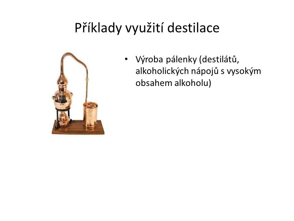 Příklady využití destilace Výroba pálenky (destilátů, alkoholických nápojů s vysokým obsahem alkoholu)