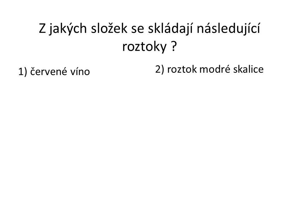 Z jakých složek se skládají následující roztoky ? 1) červené víno 2) roztok modré skalice