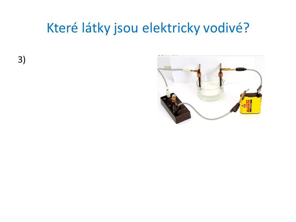 Které látky jsou elektricky vodivé? 3)