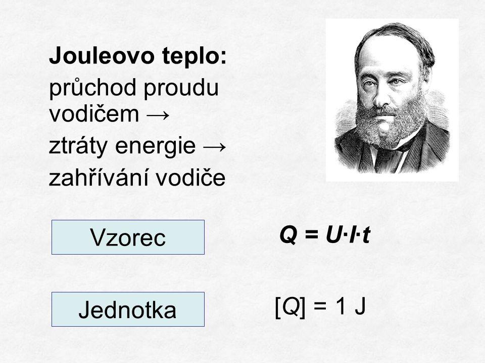 Jouleovo teplo: průchod proudu vodičem → ztráty energie → zahřívání vodiče Q = U∙I∙t Vzorec Jednotka [Q] = 1 J