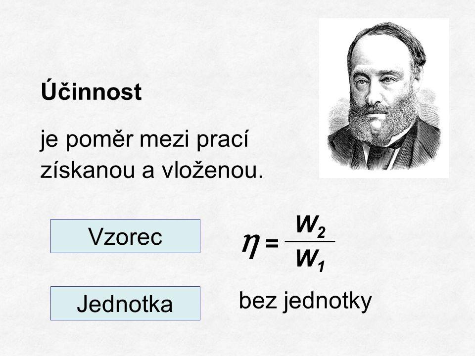 Účinnost je poměr mezi prací získanou a vloženou. Vzorec Jednotka η = W2W1W2W1 bez jednotky