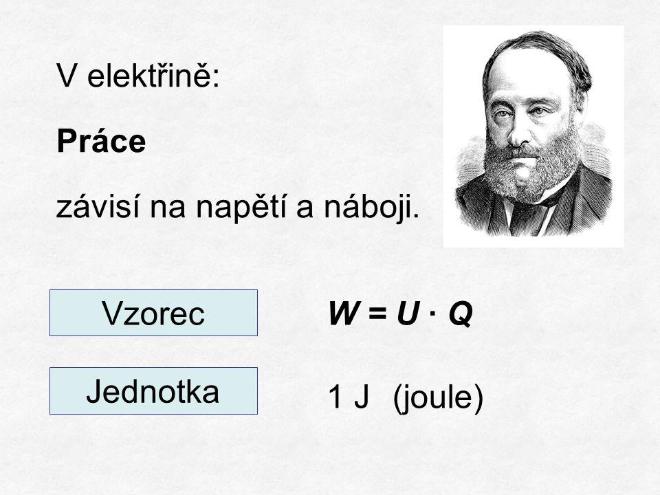 V elektřině: Práce závisí na napětí a náboji. W = U ∙ Q 1 J(joule) Vzorec Jednotka