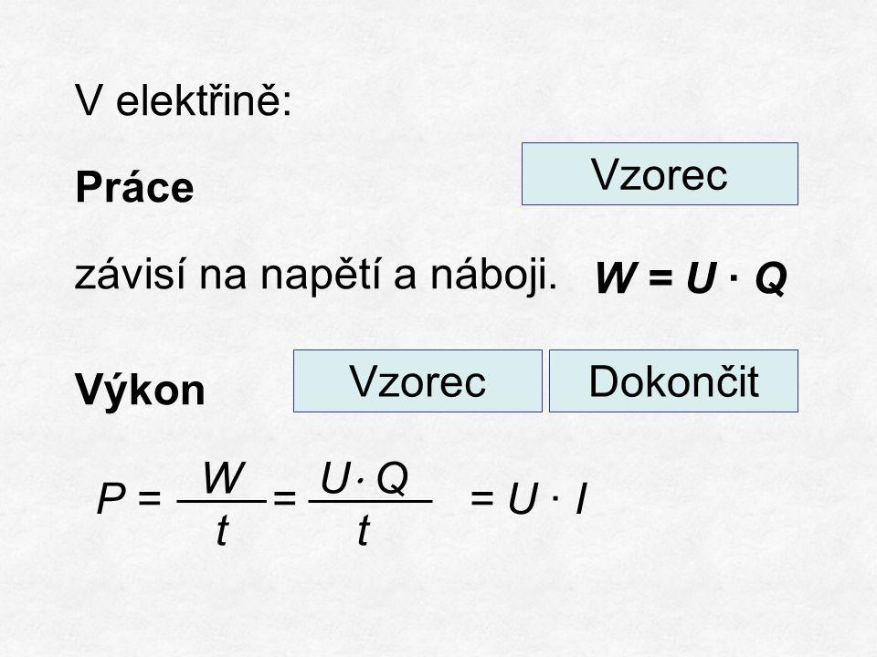 V elektřině: Práce závisí na napětí a náboji. Výkon W = U ∙ Q Vzorec = U ∙ I P == WtWt U ⋅ Q t VzorecDokončit