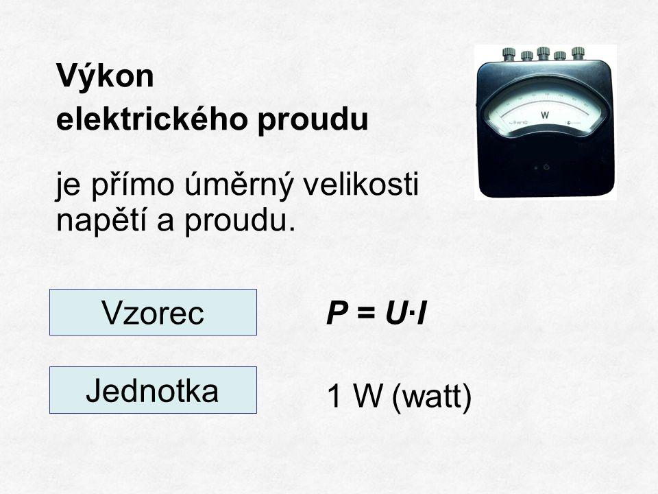 Výkon elektrického proudu je přímo úměrný velikosti napětí a proudu. 1 W(watt) Vzorec Jednotka P = U∙I