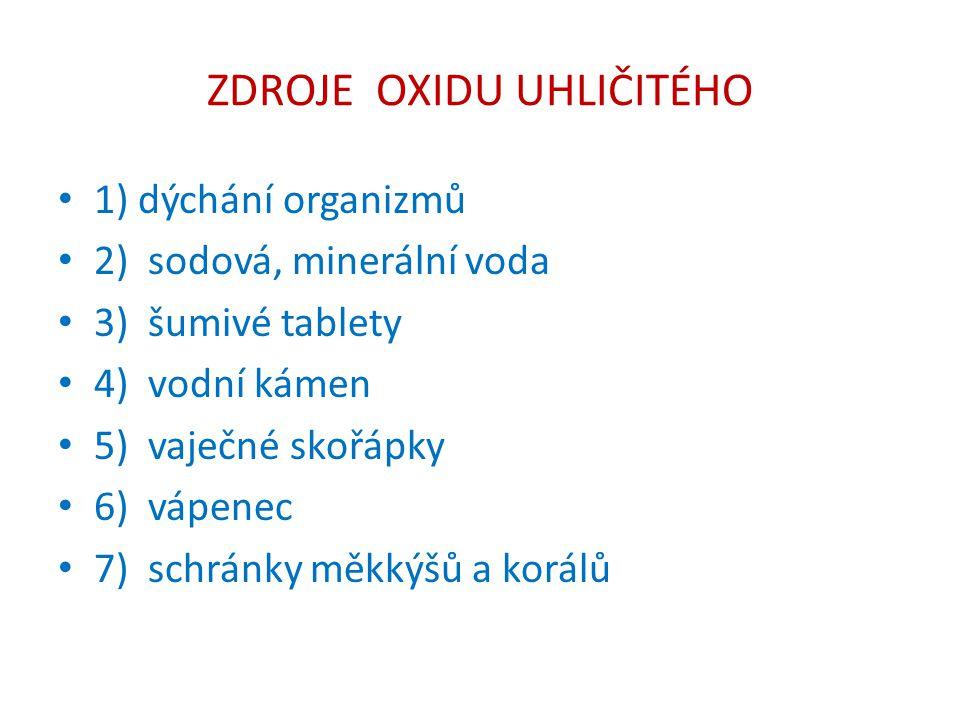 1) dýchání organizmů 2) sodová, minerální voda 3) šumivé tablety 4) vodní kámen 5) vaječné skořápky 6) vápenec 7) schránky měkkýšů a korálů