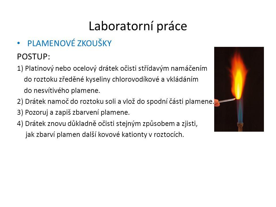 Laboratorní práce PLAMENOVÉ ZKOUŠKY POSTUP: 1) Platinový nebo ocelový drátek očisti střídavým namáčením do roztoku zředěné kyseliny chlorovodíkové a v