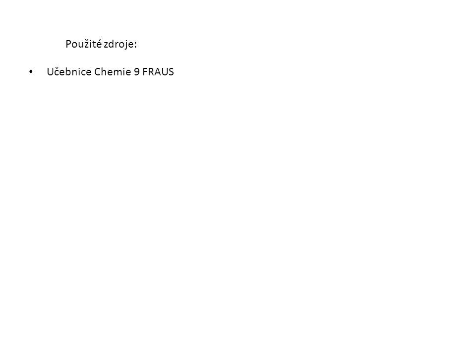 Použité zdroje: Učebnice Chemie 9 FRAUS