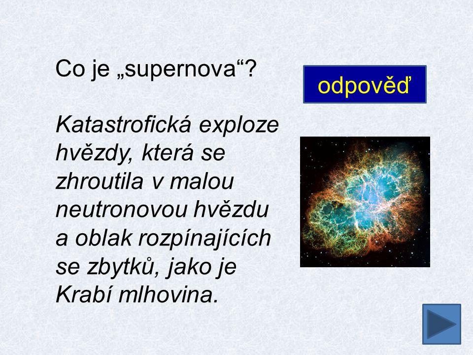 """Co je """"supernova""""? Katastrofická exploze hvězdy, která se zhroutila v malou neutronovou hvězdu a oblak rozpínajících se zbytků, jako je Krabí mlhovina"""
