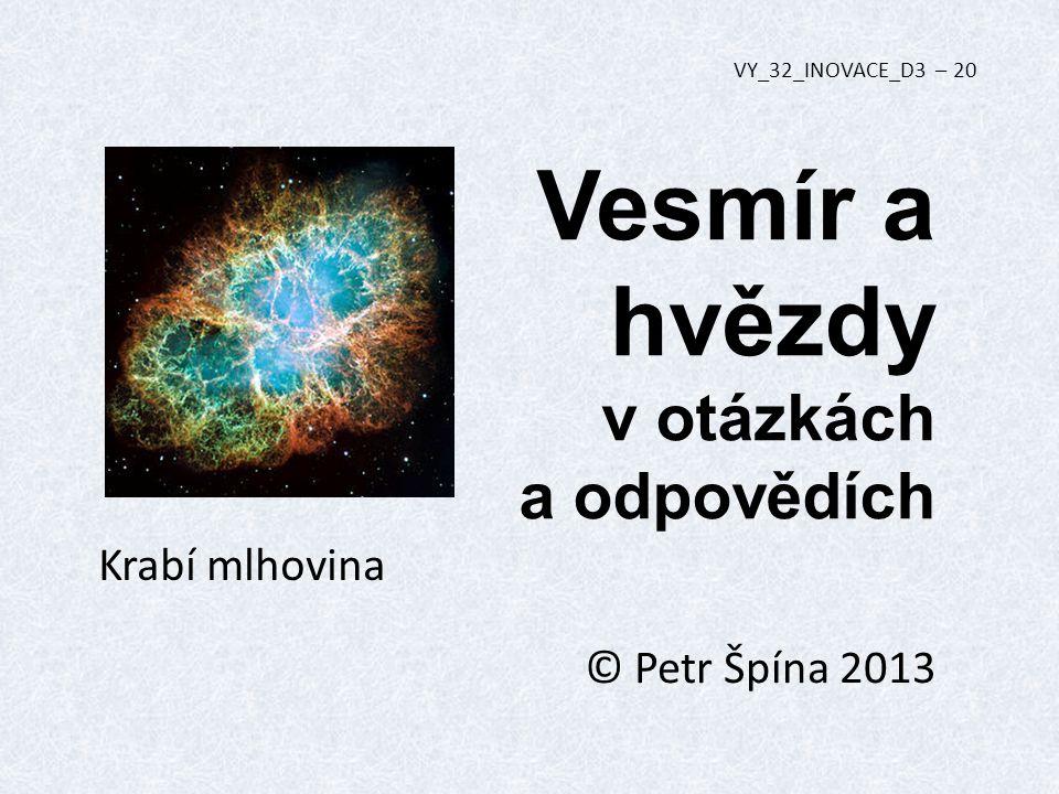 Vesmír a hvězdy v otázkách a odpovědích © Petr Špína 2013 VY_32_INOVACE_D3 – 20 Krabí mlhovina