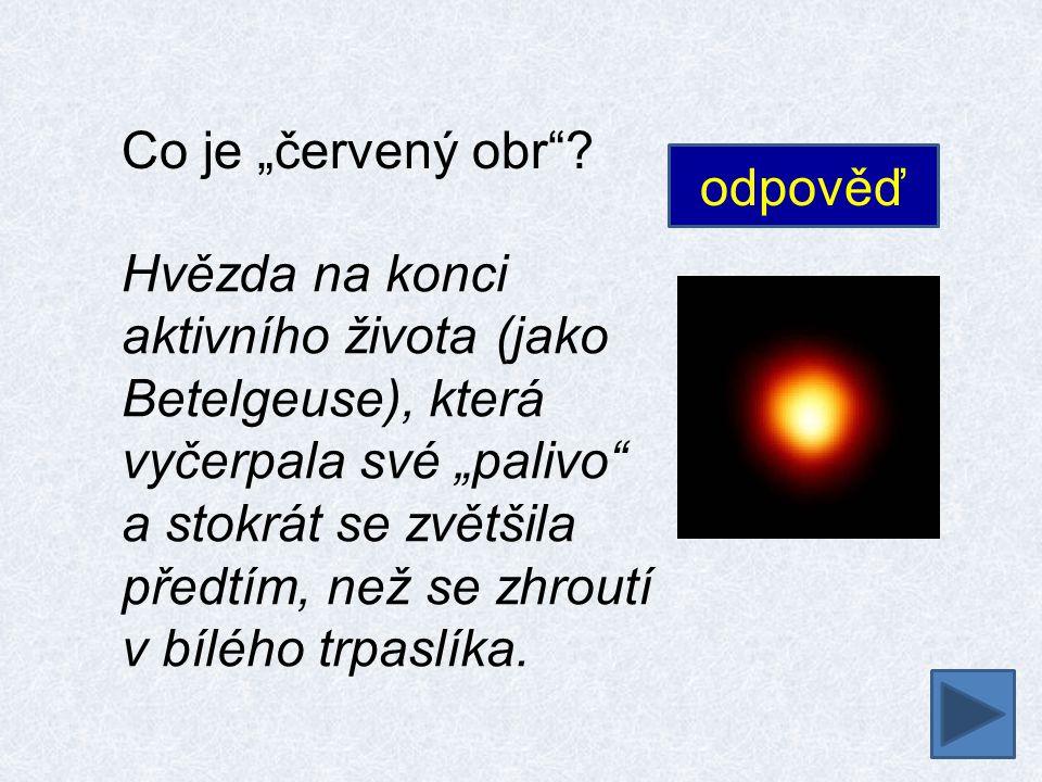 """Co je """"červený trpaslík .Malá hvězda (třetina hmotnosti Slunce), chladnější než Slunce."""