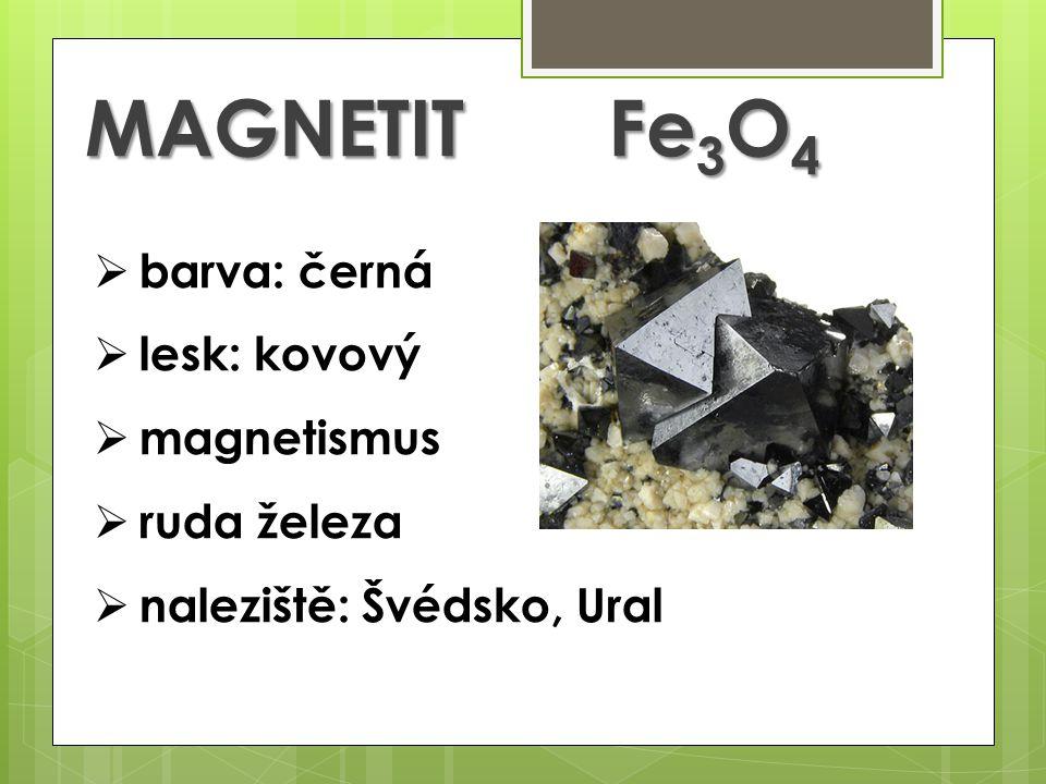 MAGNETITFe 3 O 4  barva: černá  lesk: kovový  magnetismus  ruda železa  naleziště: Švédsko, Ural