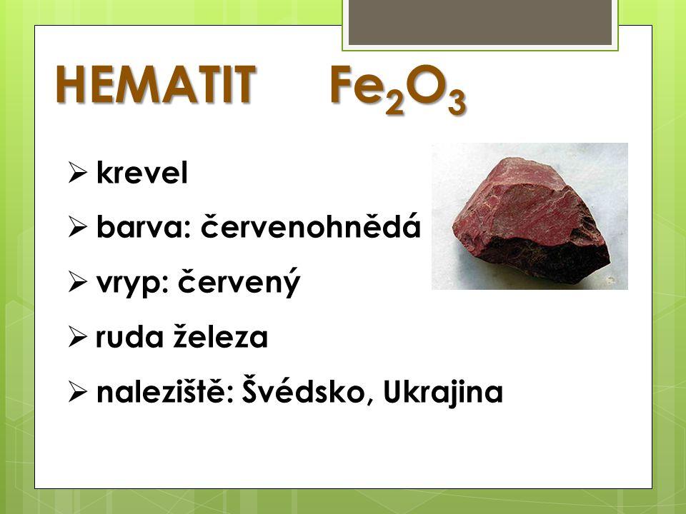 HEMATITFe 2 O 3  krevel  barva: červenohnědá  vryp: červený  ruda železa  naleziště: Švédsko, Ukrajina