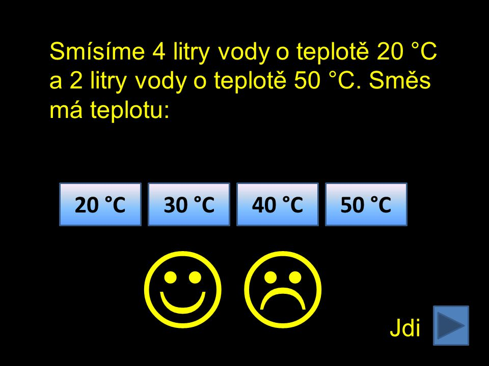 Smícháme 0,5 kg krystalového cukru (1250 J / kg.°C) o teplotě 70 °C a 1 kg cukru o teplotě 30 °C.