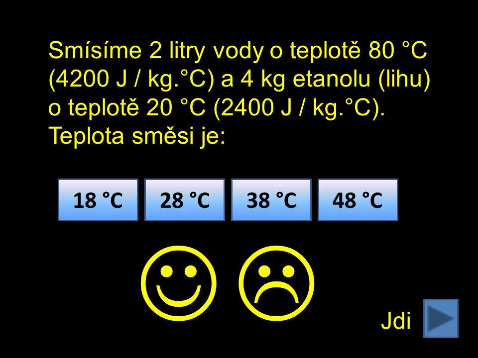 Jdi 18 °C28 °C38 °C48 °C  Smísíme 2 litry vody o teplotě 80 °C (4200 J / kg.°C) a 4 kg etanolu (lihu) o teplotě 20 °C (2400 J / kg.°C).