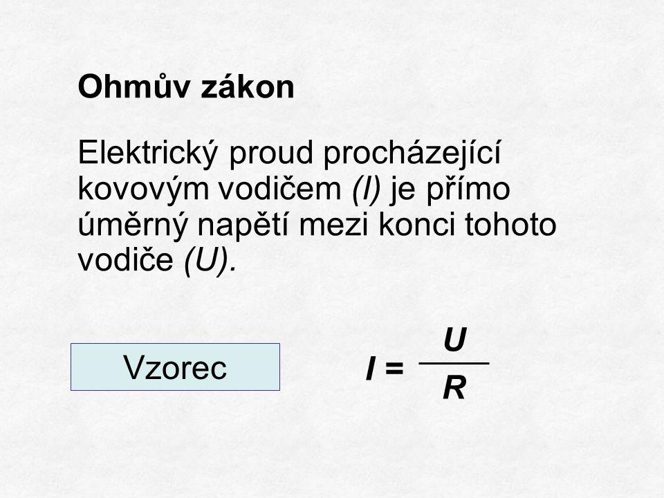 Ohmův zákon Elektrický proud procházející kovovým vodičem (I) je přímo úměrný napětí mezi konci tohoto vodiče (U).