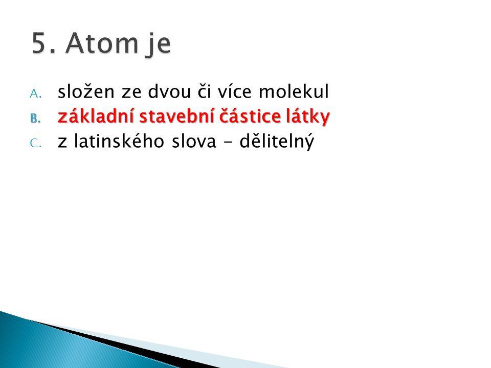 A. složen ze dvou či více molekul B. základní stavební částice látky C. z latinského slova - dělitelný