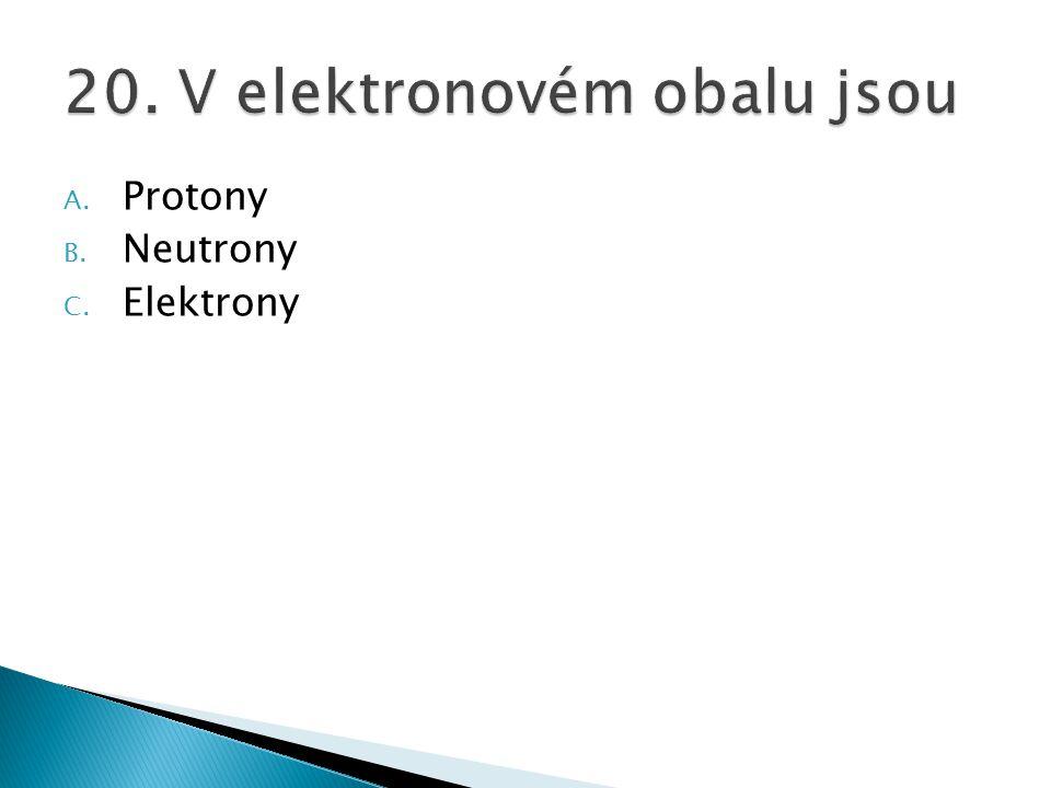 A. Protony B. Neutrony C. Elektrony