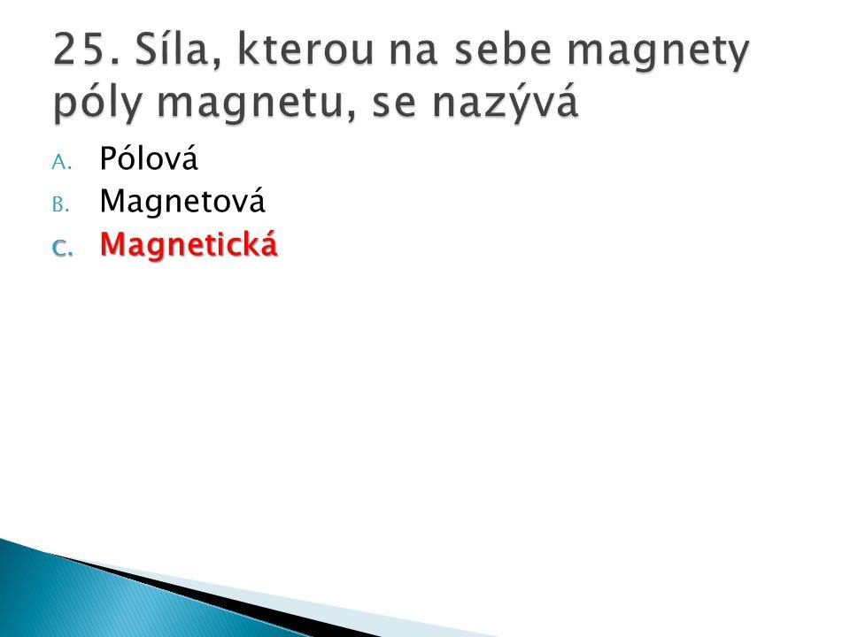 A. Pólová B. Magnetová C. Magnetická