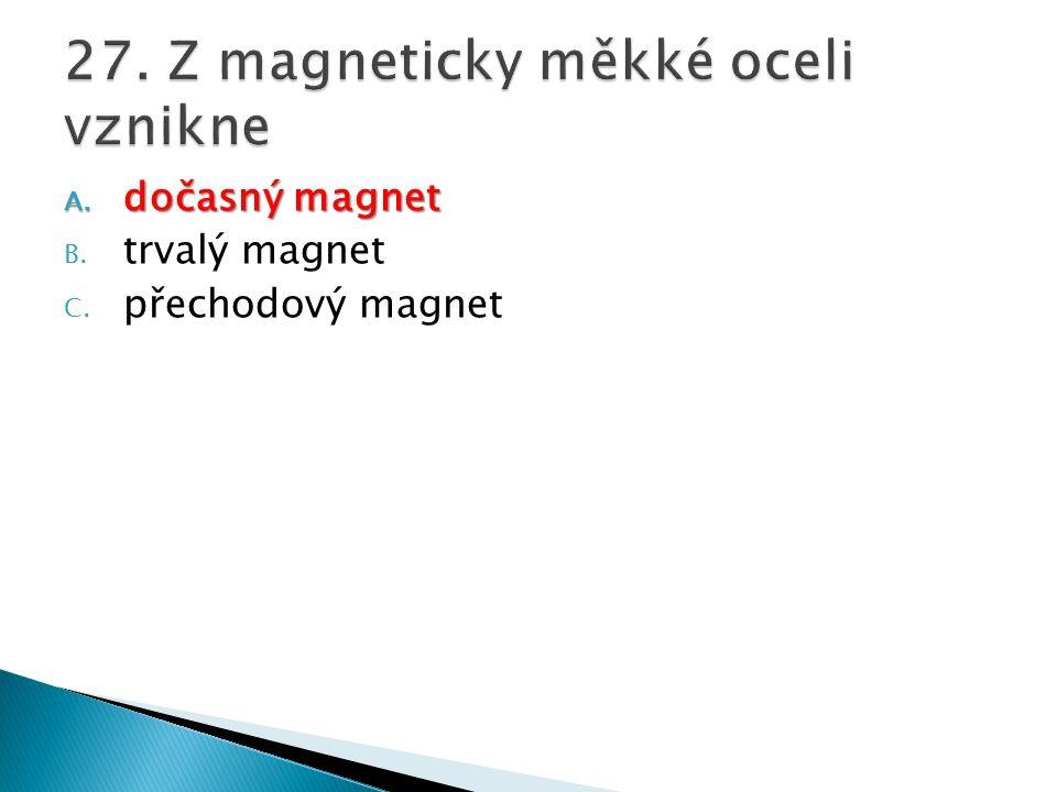 A. dočasný magnet B. trvalý magnet C. přechodový magnet