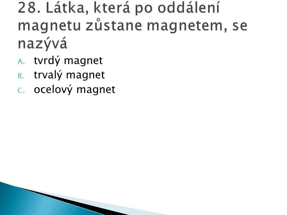 A. tvrdý magnet B. trvalý magnet C. ocelový magnet
