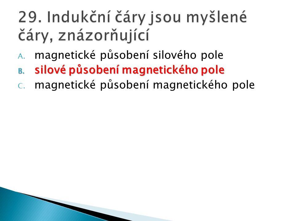 A. magnetické působení silového pole B. silové působení magnetického pole C. magnetické působení magnetického pole