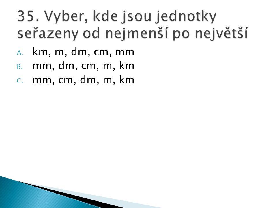 A. km, m, dm, cm, mm B. mm, dm, cm, m, km C. mm, cm, dm, m, km