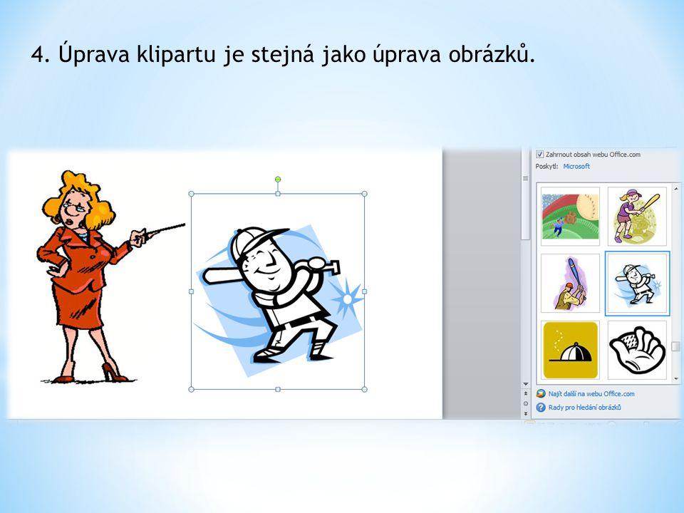 4. Úprava klipartu je stejná jako úprava obrázků.
