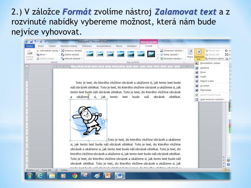 FormátZalamovat text 2.) V záložce Formát zvolíme nástroj Zalamovat text a z rozvinuté nabídky vybereme možnost, která nám bude nejvíce vyhovovat.