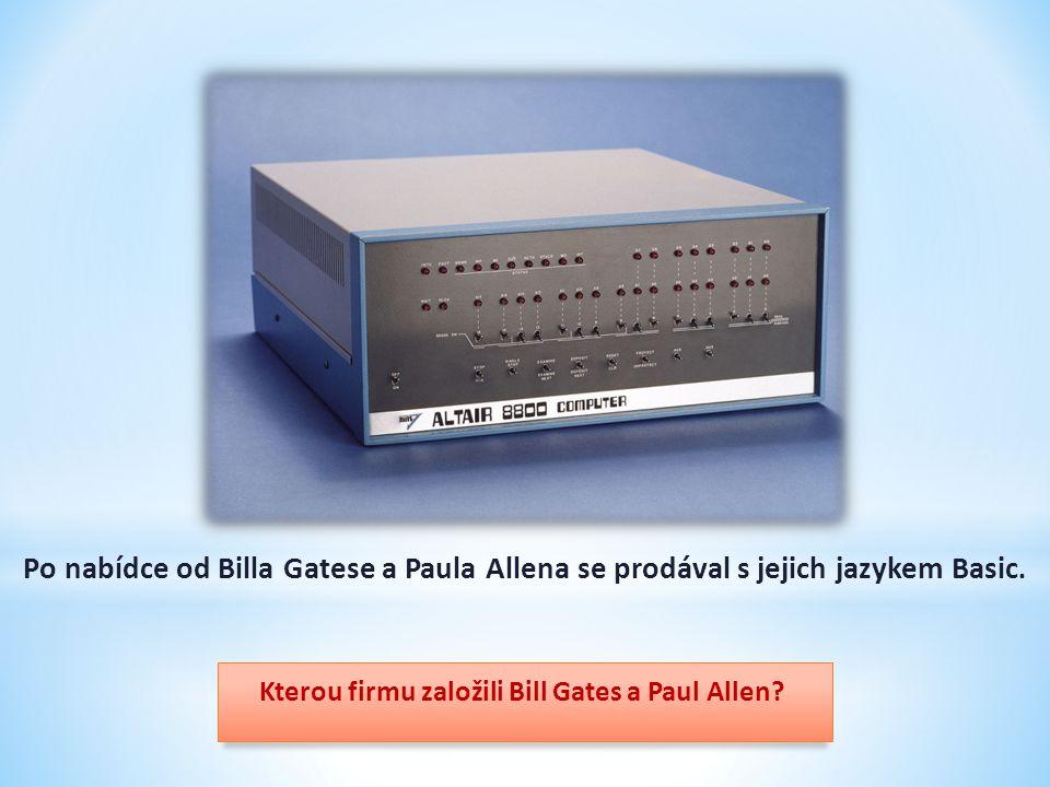 Po nabídce od Billa Gatese a Paula Allena se prodával s jejich jazykem Basic. Kterou firmu založili Bill Gates a Paul Allen?