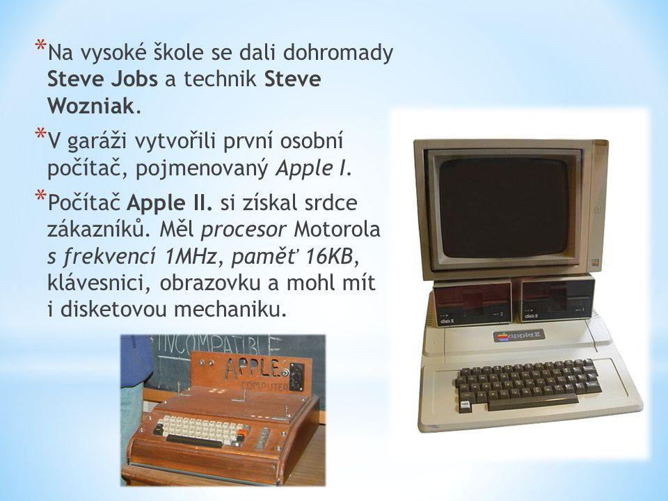* Na vysoké škole se dali dohromady Steve Jobs a technik Steve Wozniak. * V garáži vytvořili první osobní počítač, pojmenovaný Apple I. * Počítač Appl