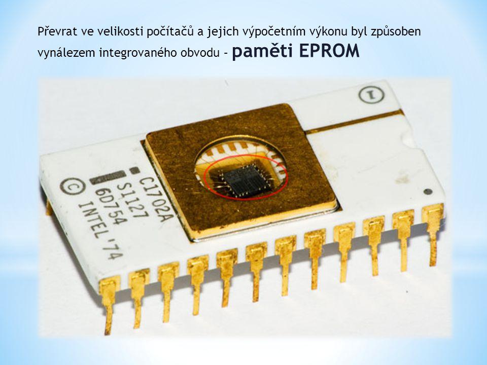 Převrat ve velikosti počítačů a jejich výpočetním výkonu byl způsoben vynálezem integrovaného obvodu – paměti EPROM